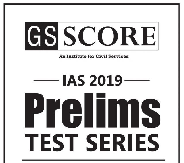 GS SCORE Prelims Test Series 2019